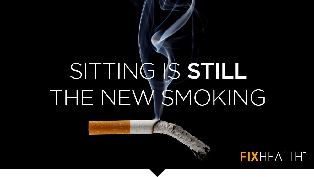 Sitting is Still the New Smoking